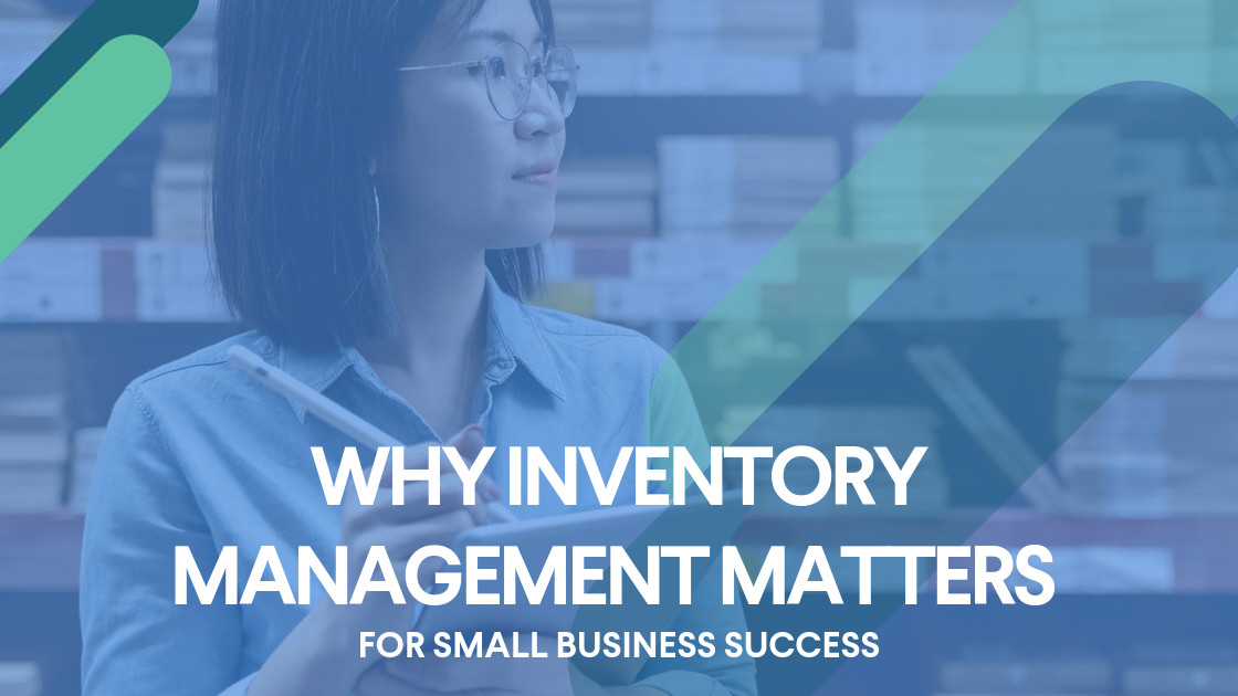 Why Inventory Management Matters for Small Business Success