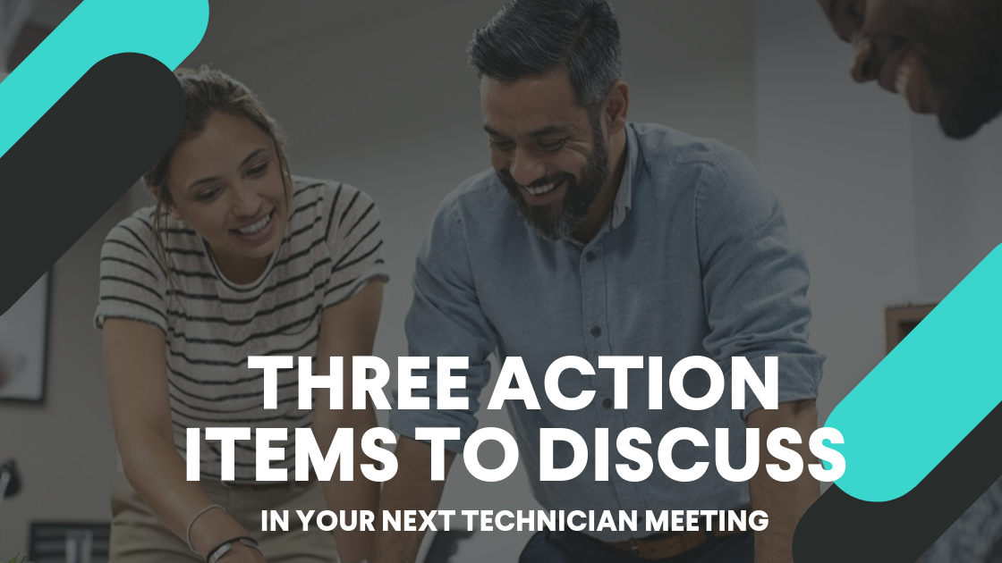 Three Action Items to Discuss in Your Next Technician Meeting