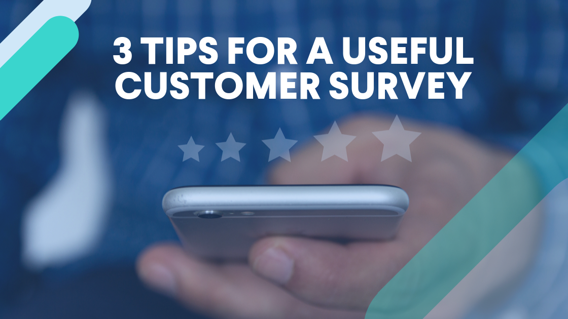 3 Tips for A Useful Customer Survey